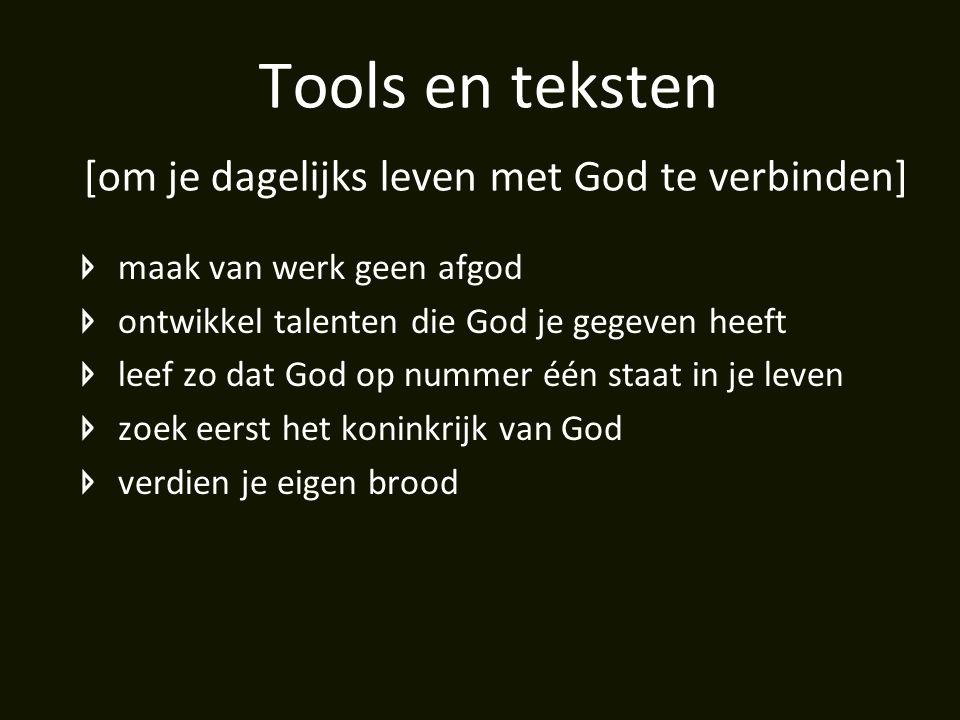 Tools en teksten [om je dagelijks leven met God te verbinden]